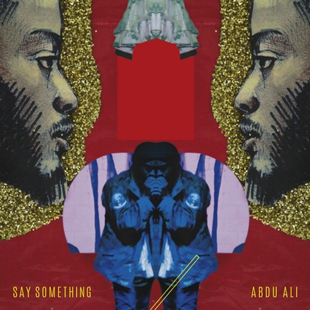 "Abdu Ali - ""Say Something"""