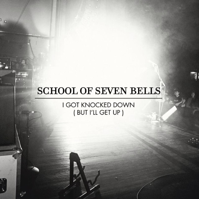"School Of Seven Bells - ""I Got Knocked Down (But I'll Get Up)"""
