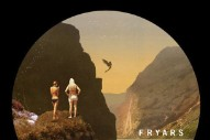 "Fryars – ""Prettiest Ones Fly Highest"""