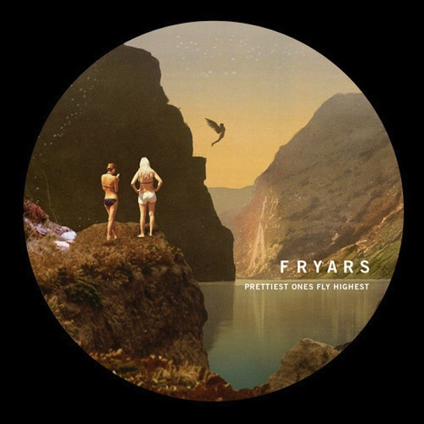 "Fryars - ""Prettiest Ones Fly Highest"""
