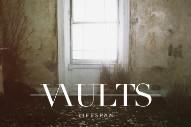 "Vaults – ""Lifespan"" (Stereogum Premiere)"
