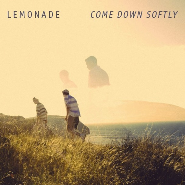 "Lemonade – ""Come Down Softly"""