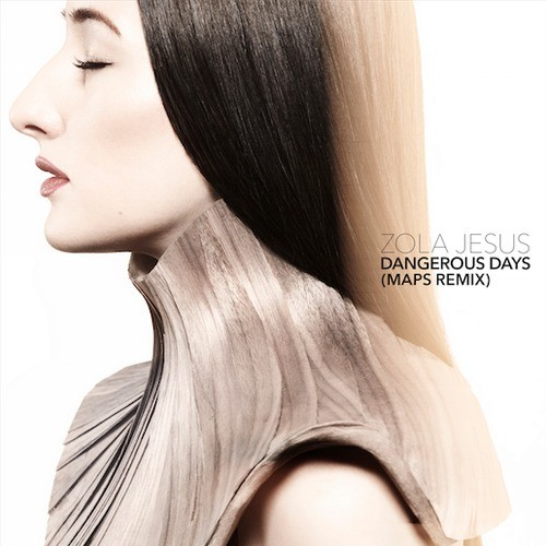 "Zola Jesus - ""Dangerous Days (Maps Remix)"""
