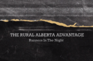 "The Rural Alberta Advantage – ""Runners In The Night"" (Stereogum Premiere)"