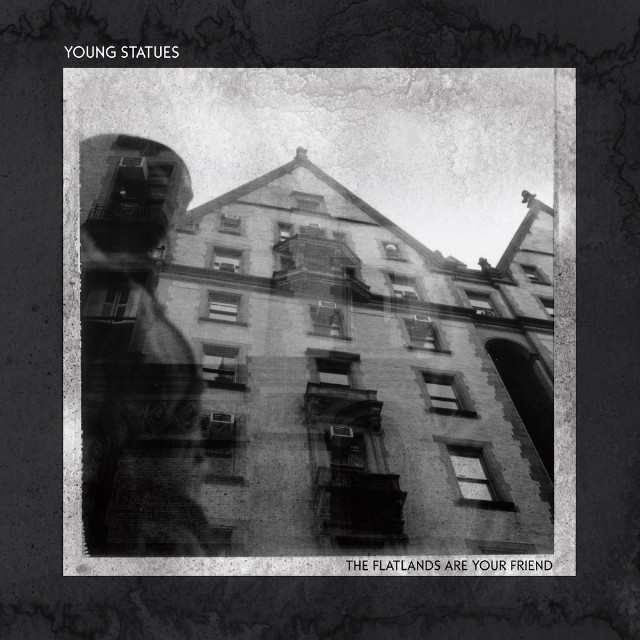 Young Statues-The Flatlands Are Your Friend