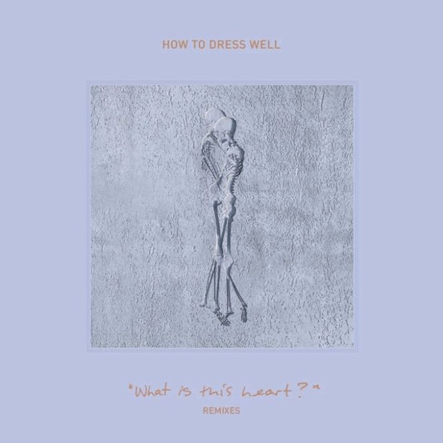 How To Dress Well - What Is This Heart Remixes