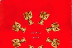 """Tyga - """"40 Mill"""" (Prod. Kanye West)"""