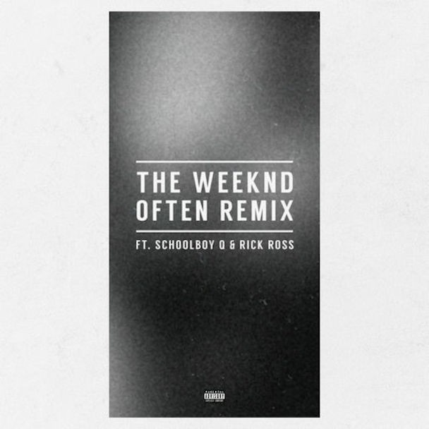 "The Weeknd - ""Often (Remix Feat. Schoolboy Q & Rick Ross)"""