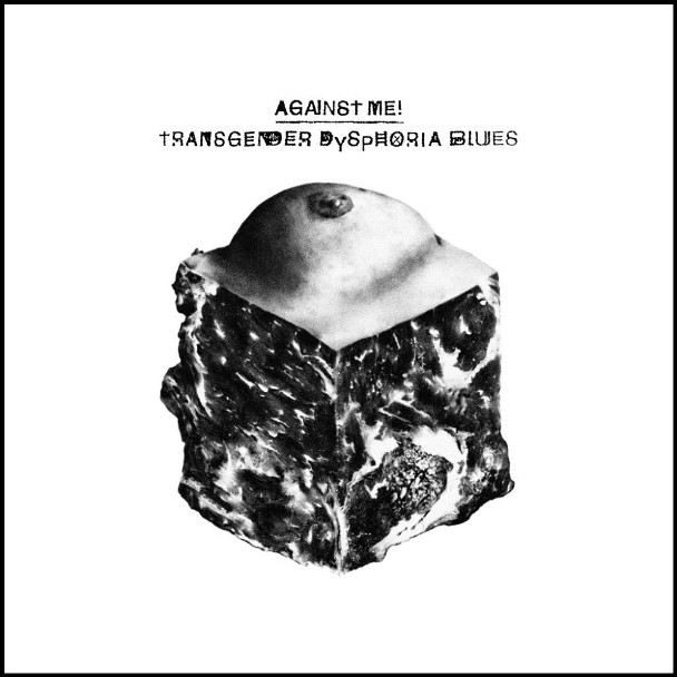 Against Me! - <em>Transgender Dysphoria Blues</em> (Total Treble)