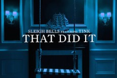 "Sleigh Bells – ""That Did It"" (Feat. Tink)"
