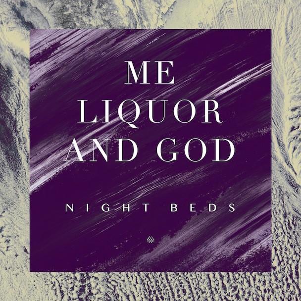 "Night Beds - ""Me Liquor & God"""