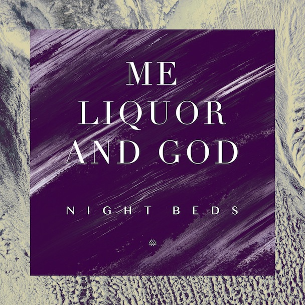 "Night Beds – ""Me Liquor & God"""
