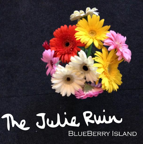 "The Julie Ruin - ""Blueberry Island"""