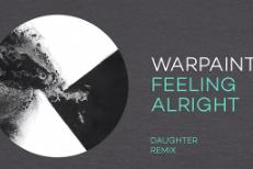 "Warpaint - ""Feeling Alright (Daughter Remix)"""