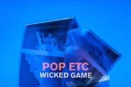"POP ETC – ""Wicked Game"" (Chris Isaak Cover)"