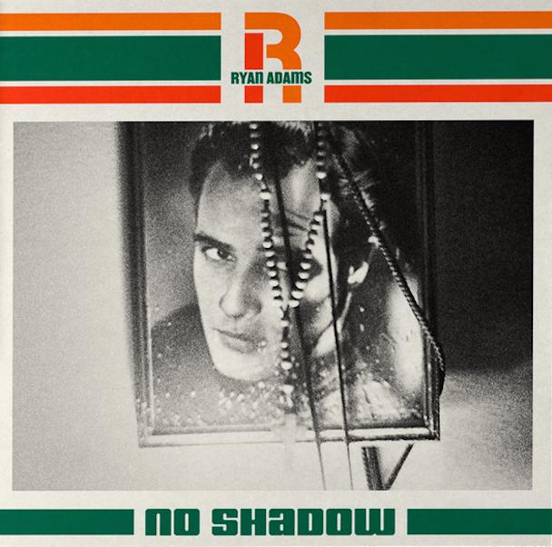 Ryan Adams - No Shadow