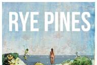 "Rye Pines – ""Atlantic Ascent"" (Stereogum Premiere)"