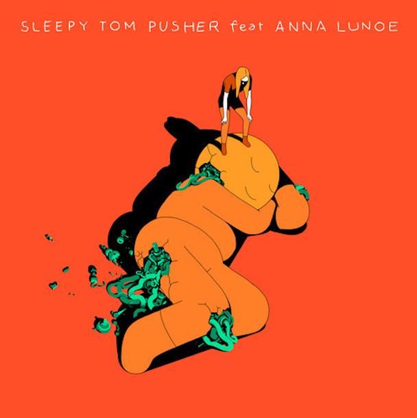 "Sleepy Tom - ""Pusher"" (Feat. Anna Lunoe)"