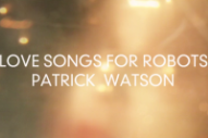 Watch A Trailer For Patrick Watson&#8217;s New Album <em>Love Songs For Robots</em>