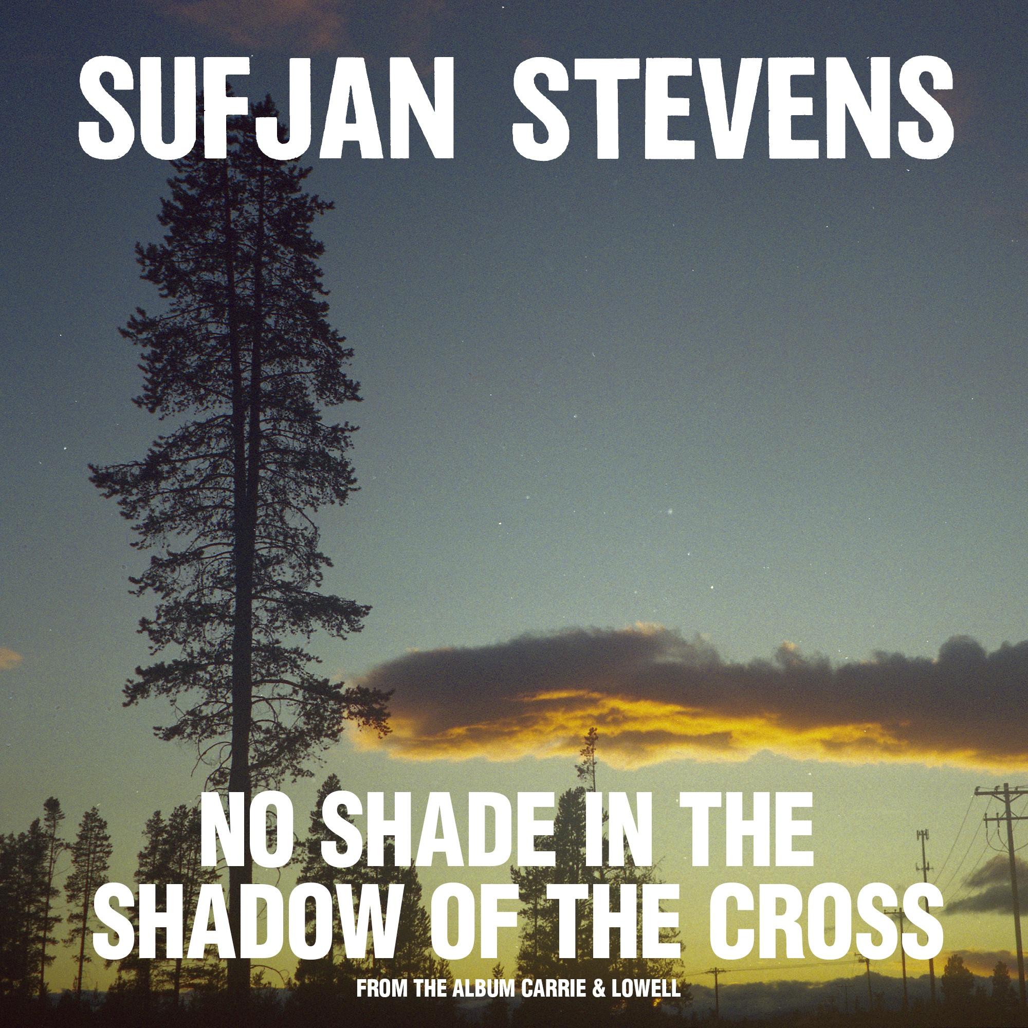 "Sufjan Stevens – ""No Shade In The Shadow Of The Cross ..."
