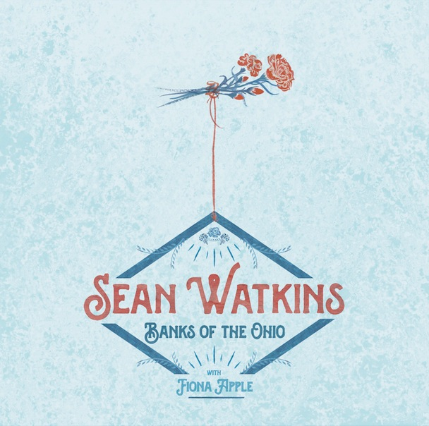 "Sean Watkins – ""Banks Of The Ohio"" (Feat. Fiona Apple)"