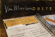 "Hear ""Real Real Gone"" From Van Morrison&#8217;s New <em>Duets</em> Album"