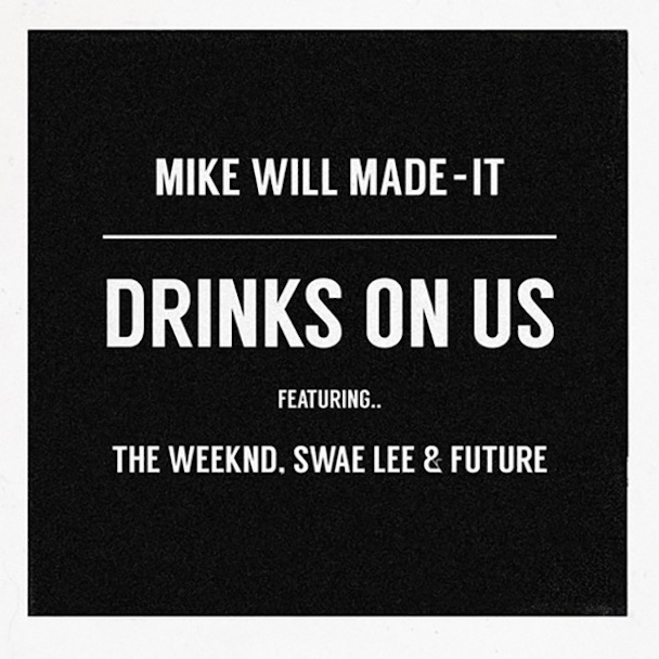 "Mike Will Made-It – ""Drinks On Us (Remix Feat. The Weeknd)"""