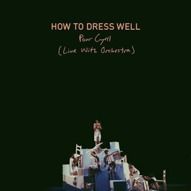 How To Dress Well - Pour Cyril
