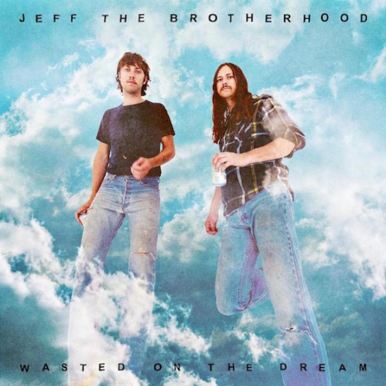 JEFF The Brotherhood - Wasted On The Dream