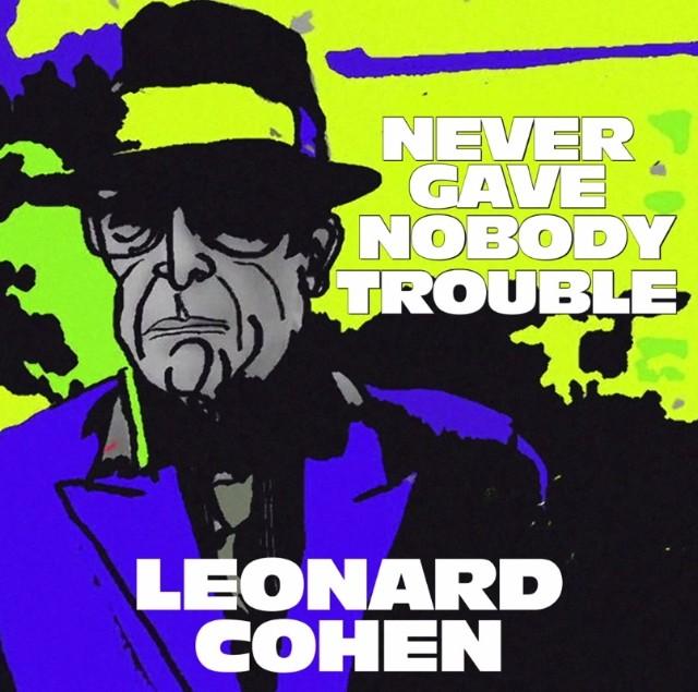 Leonard Cohen - Never Gave Nobody Trouble