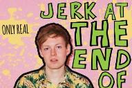 Stream Only Real <em>Jerk At The End Of The Line</em>