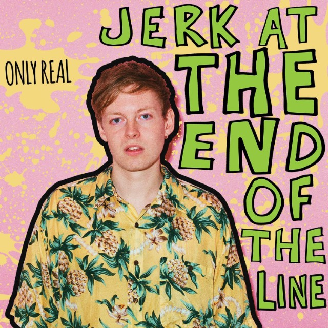 Only Real - Jerk At The End Of The Line