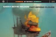 Stream Sarah Bethe Nelson <em>Fast-Moving Clouds</em> (Stereogum Premiere)
