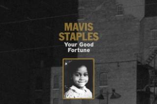 "Mavis Staples – ""Your Good Fortune"""