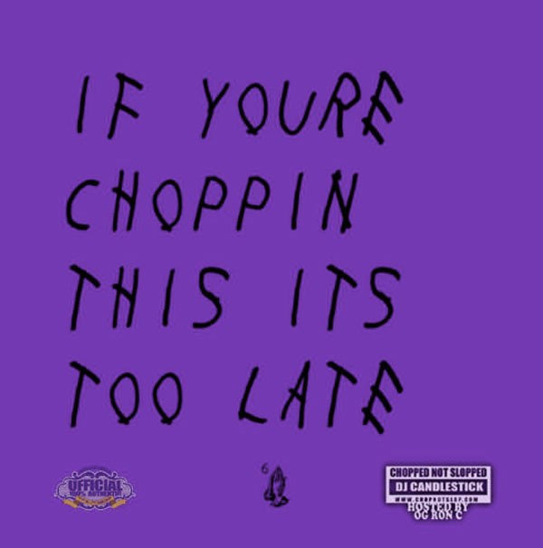 If You're Choppin This It's Too Late