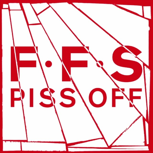 FFS - Piss Off