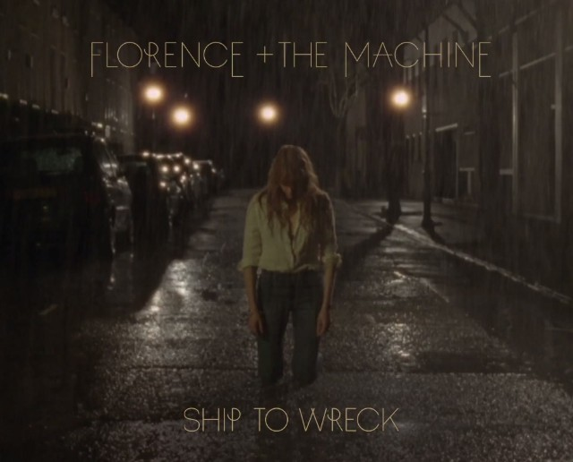Florence And The Macine - Ship To Wreck