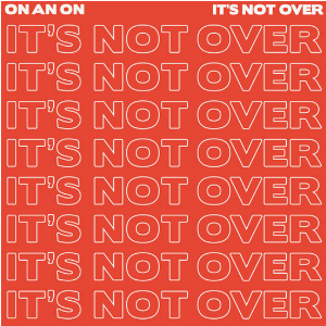 On And On It's Not Over