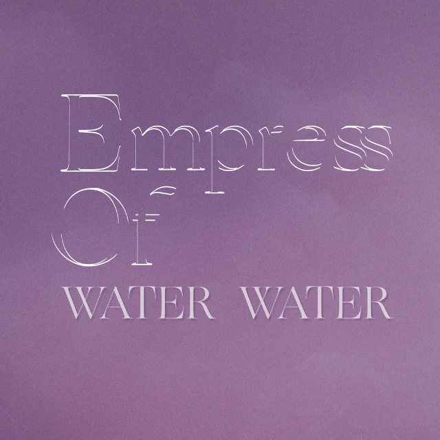 "Empress Of - ""Water Water"""