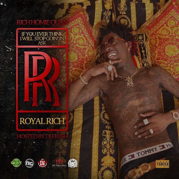 Stream Rich Homie Quan If You Ever Think I Will Stop Going In Ask Royal Rich