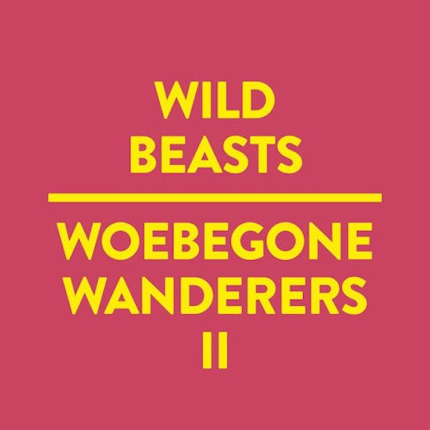 """Wild Beasts - """"Woebegone Wanderers II"""""""