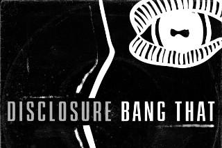 """Disclosure – """"Bang That"""""""