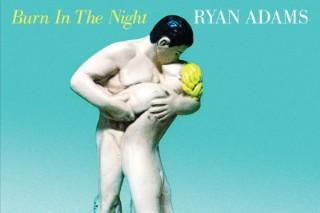 "Ryan Adams Announces ""Burn In The Night"" 7″ Feat. Three New Songs"