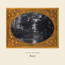 Daniel Bachman – River