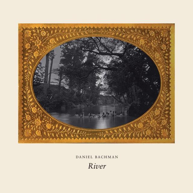Stream Daniel Bachman <em>River</em>