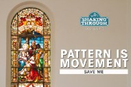 "Pattern Is Movement – ""Save Me"""