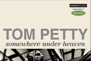 "Tom Petty – ""Somewhere Under Heaven"""