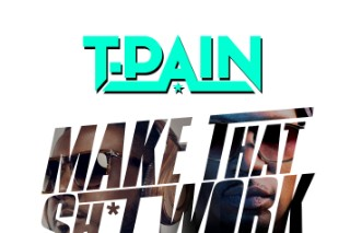 "T-Pain – ""Make That Shit Work"" (Feat. Juicy J)"
