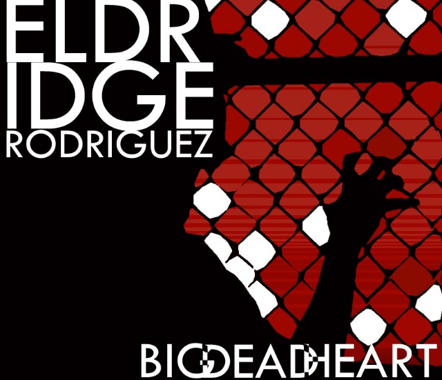 Eldridge Rodriguez - Big Dead Heart