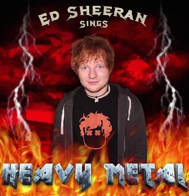 Ed Sheeran Sings Heavy Metal
